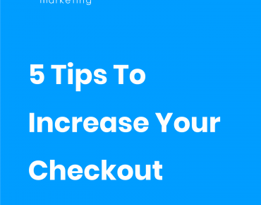 5 Tips To Increase Your Checkout Conversions