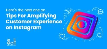 Tips For Amplifying Customer Experience on Instagram